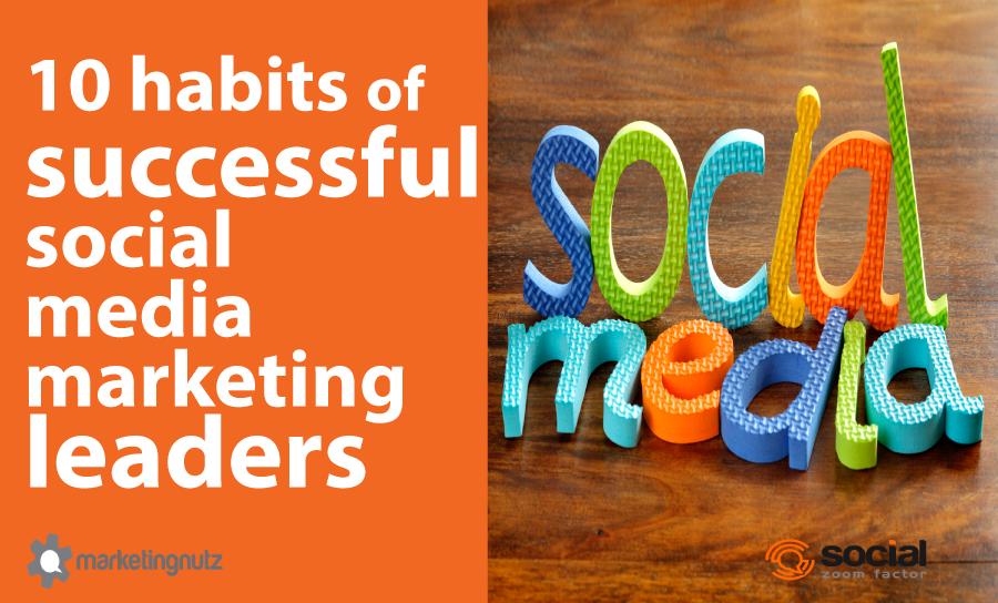 10 Habits Highly Successful Social Media Marketing Leaders