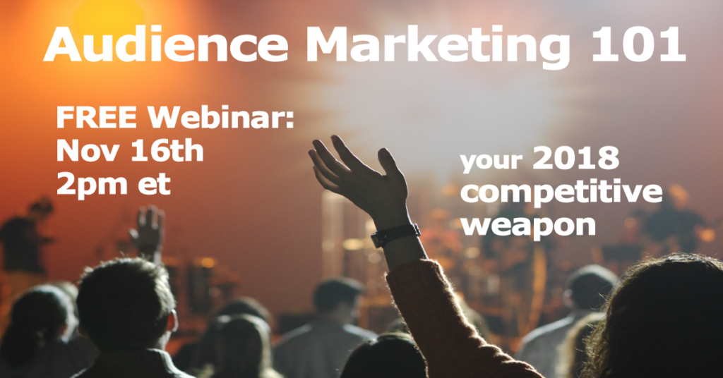 Audience Marketing 101: Your #1 Competitive Weapon for 2018 - FREE Webinar