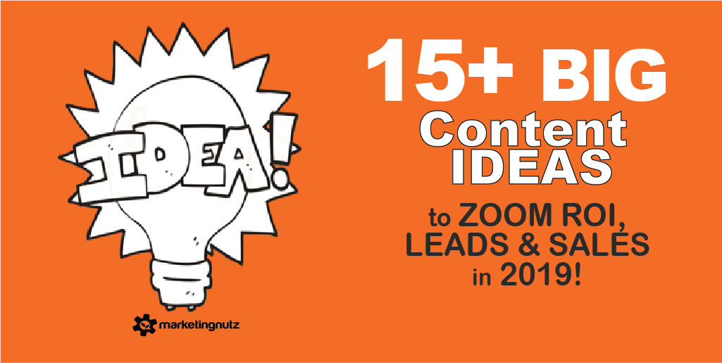 15+ Proven Content Ideas to Connect You With Your Audience to ZOOM ROI, Leads Sales in 2019