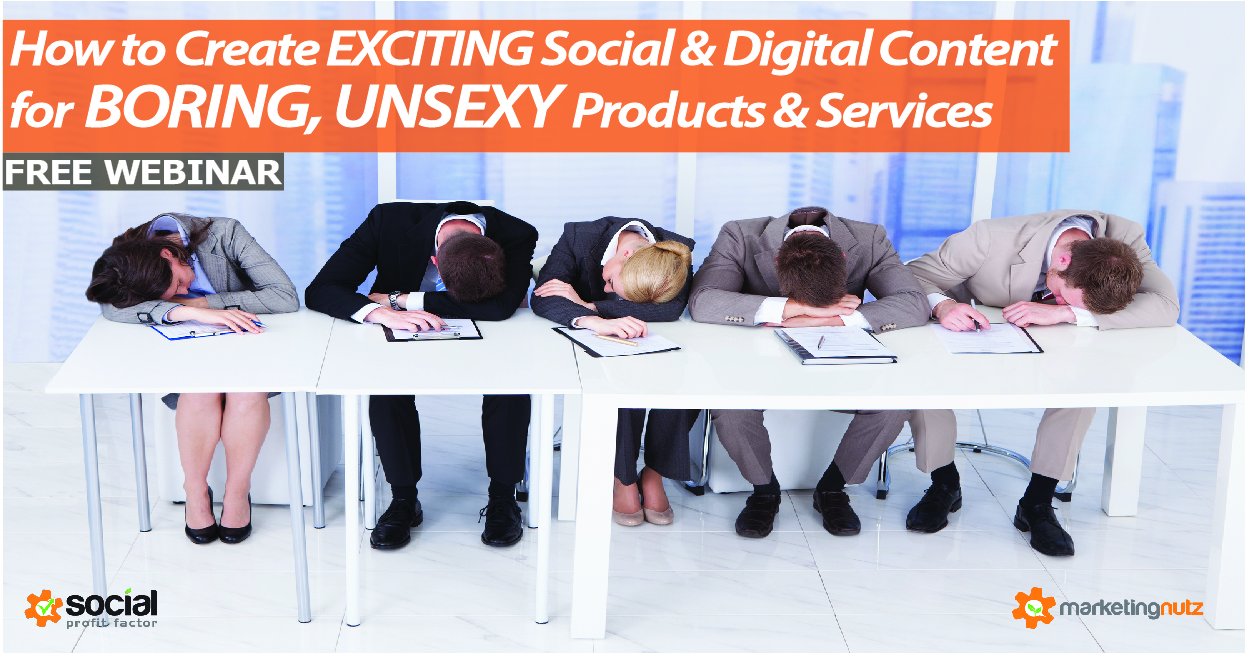 How to Create Amazing Social and Digital Content for Unsexy, Boring and Regulated Products, Services and Markets