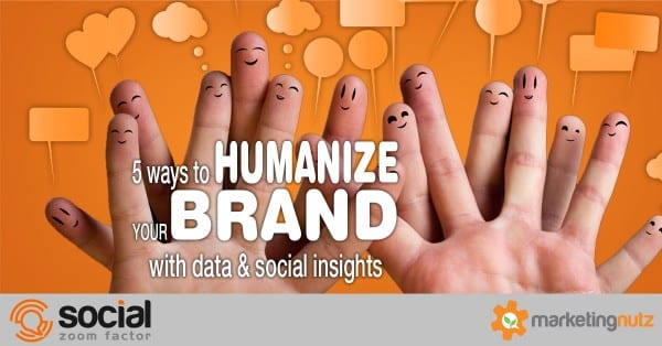 Humanize Your Brand with Data and Social Insights with these 5 Strategies