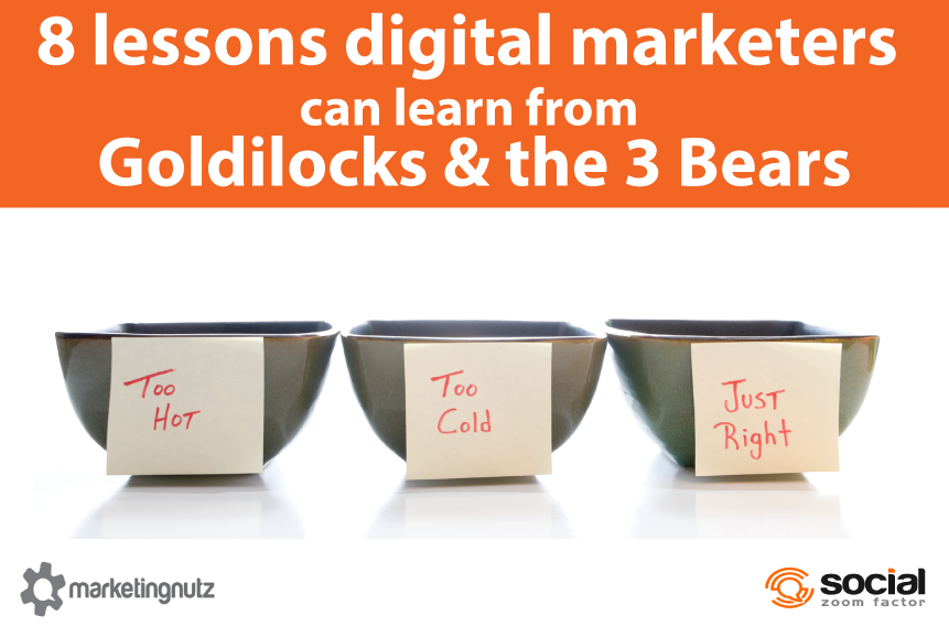 digital marketers goldilocks and the three bears tips
