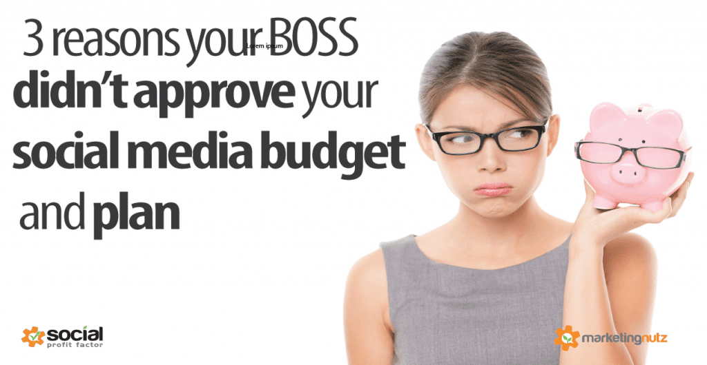 3 Reasons Your Boss Didn't Approve Your Social Media, Digital Marketing or Branding Budget and Plan
