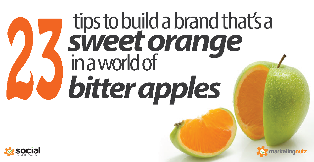 23 Tips to Build a Brand that is a Sweet Orange in a World of Bitter Apples